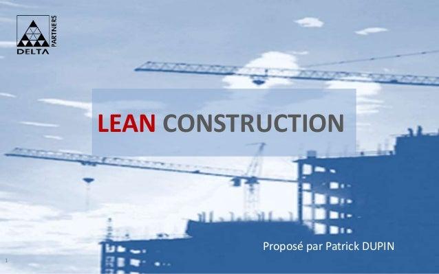 2015 © Delta Partners LEAN CONSTRUCTION Proposé par Patrick DUPIN 1