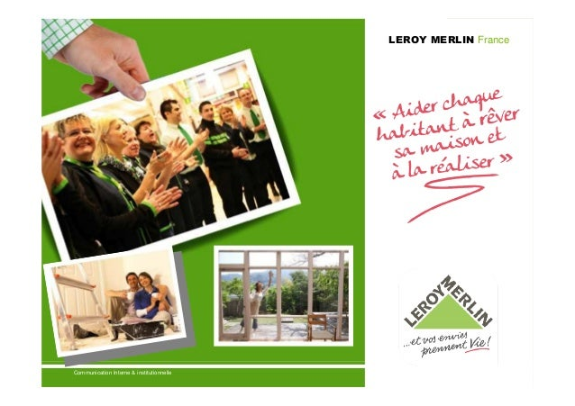 LEROY MERLIN FranceCommunication Interne Interne & institutionnelle    Communication & institutionnelle                   ...