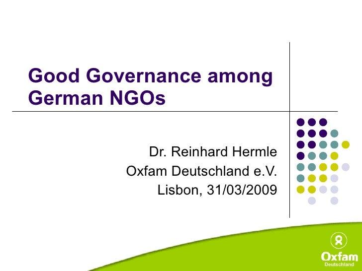 Good Governance among  German NGOs Dr. Reinhard Hermle Oxfam Deutschland e.V. Lisbon, 31/03/2009