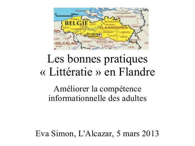 Les bonnes pratiques «Littératie» en Flandre     Améliorer la compétence   informationnelle des adultesEva Simon, LAlcaz...