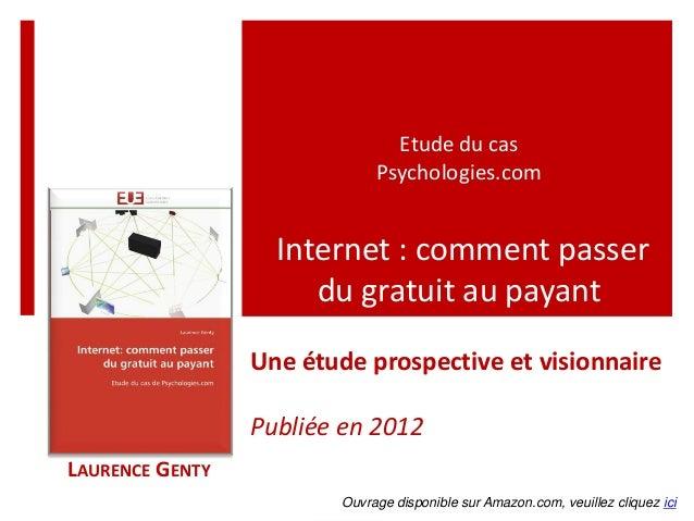 1  Laurence Genty  Etude du cas Psychologies.com Internet : comment passer du gratuit au payant  LAURENCE GENTY  Une étude...