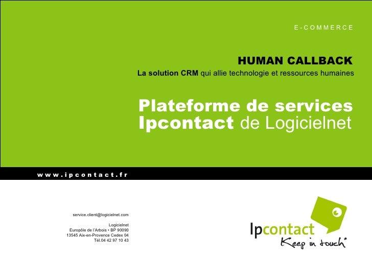 HUMAN CALLBACK La solution CRM  qui allie technologie et ressources humaines Plateforme de services Ipcontact  de Logiciel...