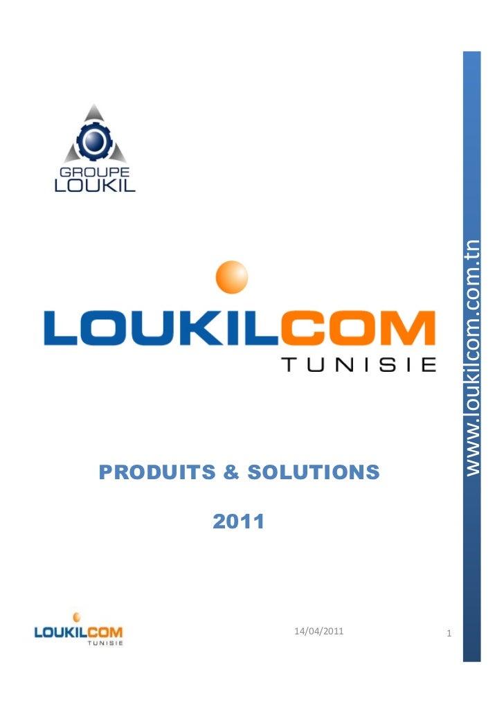 PRODUITS & SOLUTIONS            www.loukilcom.com.tn        2011               14/04/2011   1