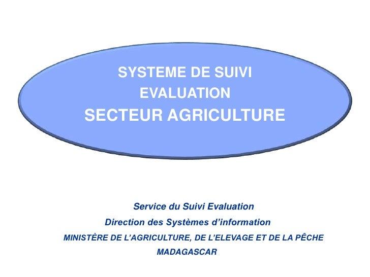 SYSTEME DE SUIVI EVALUATION<br />SECTEUR AGRICULTURE<br />Service du Suivi Evaluation <br /> Direction des Systèmes d'inf...