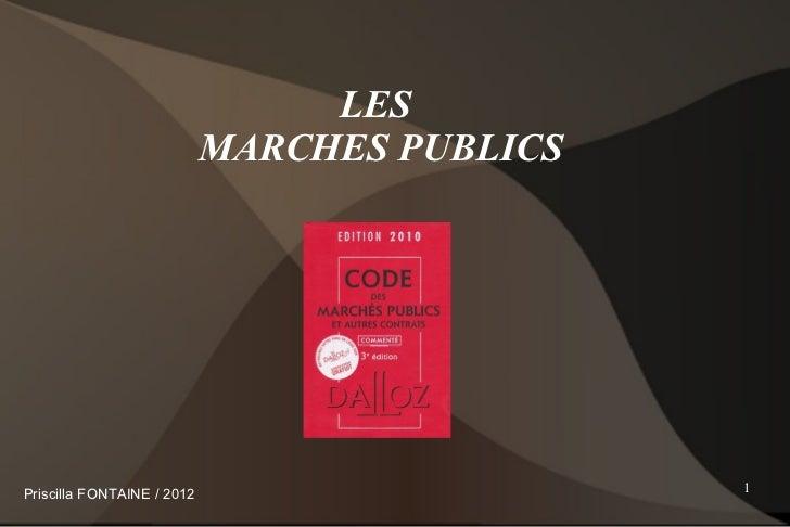 LES                            MARCHES PUBLICSPriscilla FONTAINE / 2012                     1