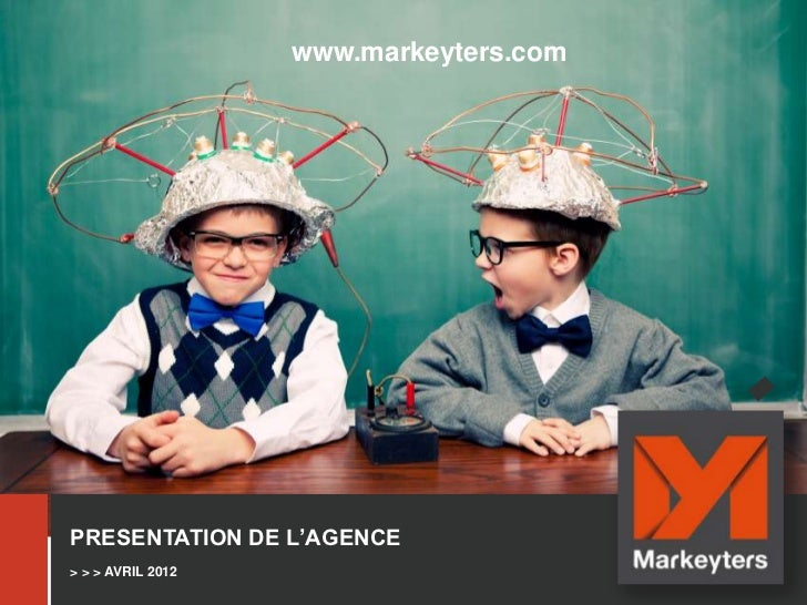 www.markeyters.comPRESENTATION DE L'AGENCE> > > AVRIL 2012                        0