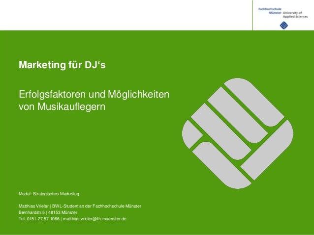 Marketing für DJ's Erfolgsfaktoren und Möglichkeiten von Musikauflegern  Modul: Strategisches Marketing Matthias Vrieler |...
