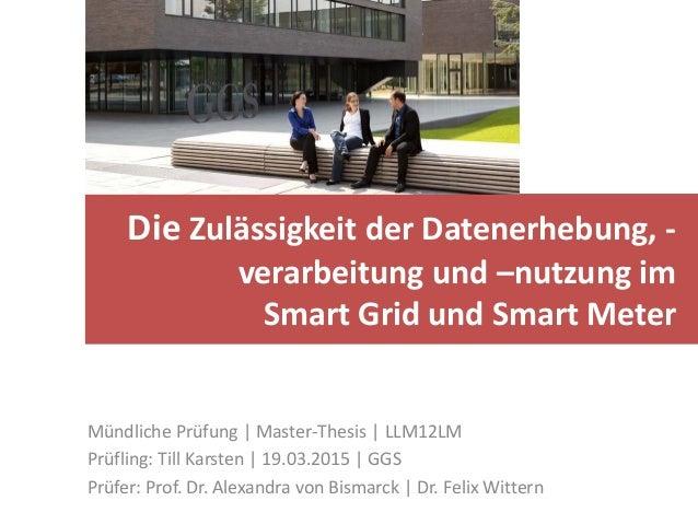Die Zulässigkeit der Datenerhebung, - verarbeitung und –nutzung im Smart Grid und Smart Meter Mündliche Prüfung | Master-T...