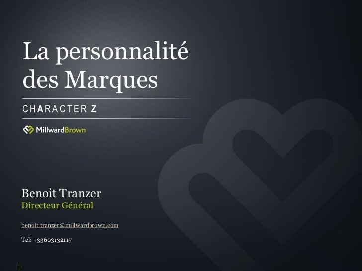 La personnalitédes MarquesCHARACTER ZBenoit TranzerDirecteur Généralbenoit.tranzer@millwardbrown.comTel: +33603132117