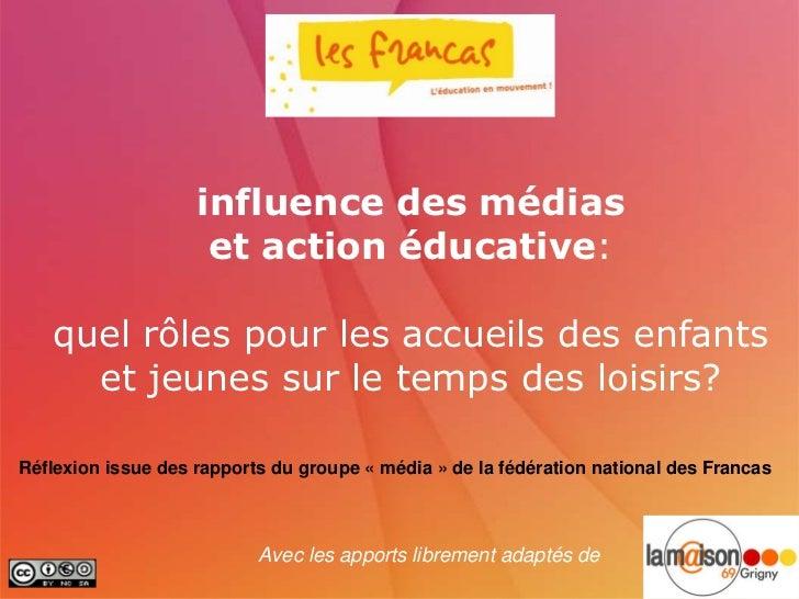 influence des médias                     et action éducative:   quel rôles pour les accueils des enfants     et jeunes sur...