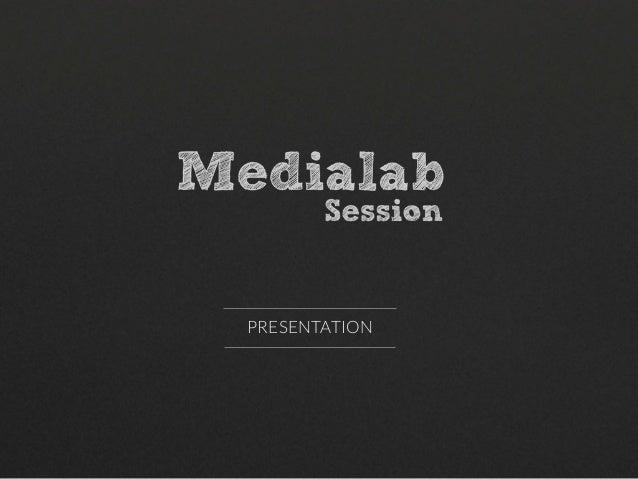 Présentation MediaLab Session