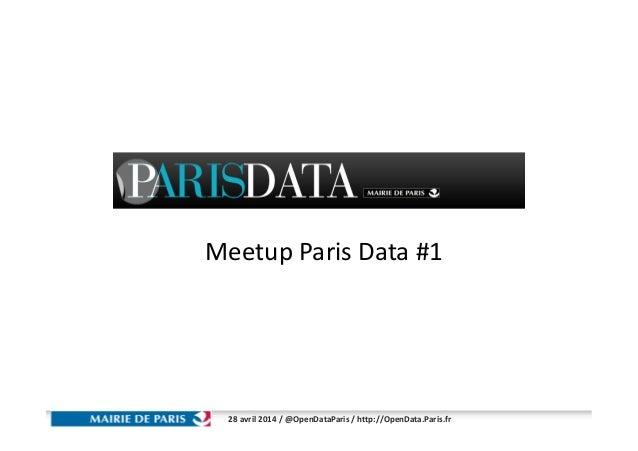 28 avril 2014 / @OpenDataParis / http://OpenData.Paris.fr Meetup Paris Data #1