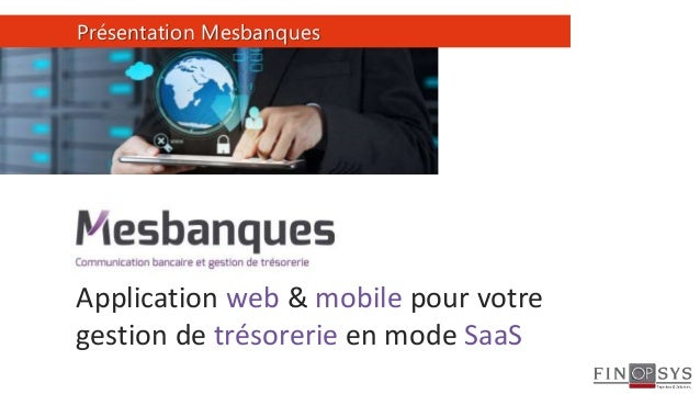 1 Présentation Mesbanques Application web & mobile pour votre gestion de trésorerie en mode SaaS