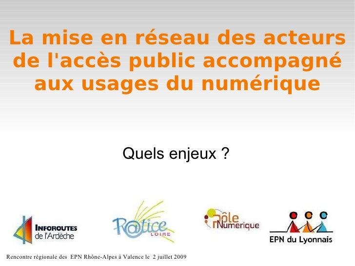 La mise en réseau des acteurs de l'accès public accompagné   aux usages du numérique                                      ...