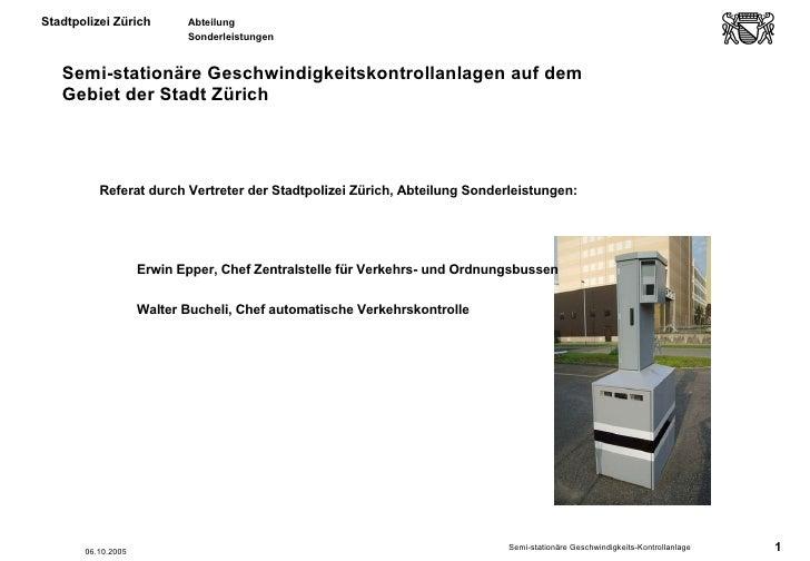 Semi-stationäre Geschwindigkeitskontrollanlagen auf dem  Gebiet der Stadt Zürich <ul><ul><li>Referat durch Vertreter der S...