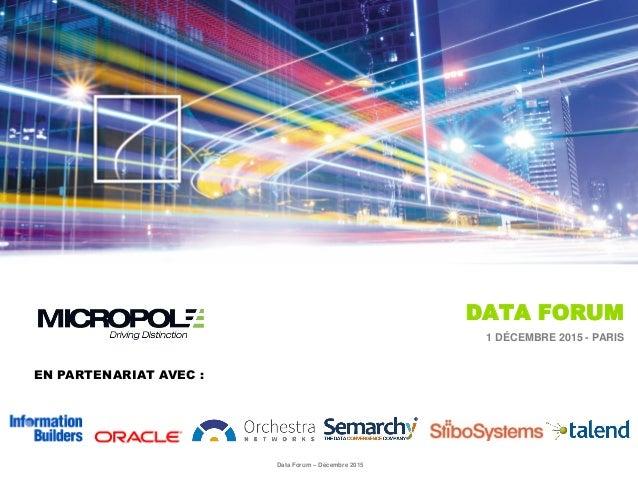 DATA FORUM 1 DÉCEMBRE 2015 - PARIS EN PARTENARIAT AVEC : Data Forum – Décembre 2015