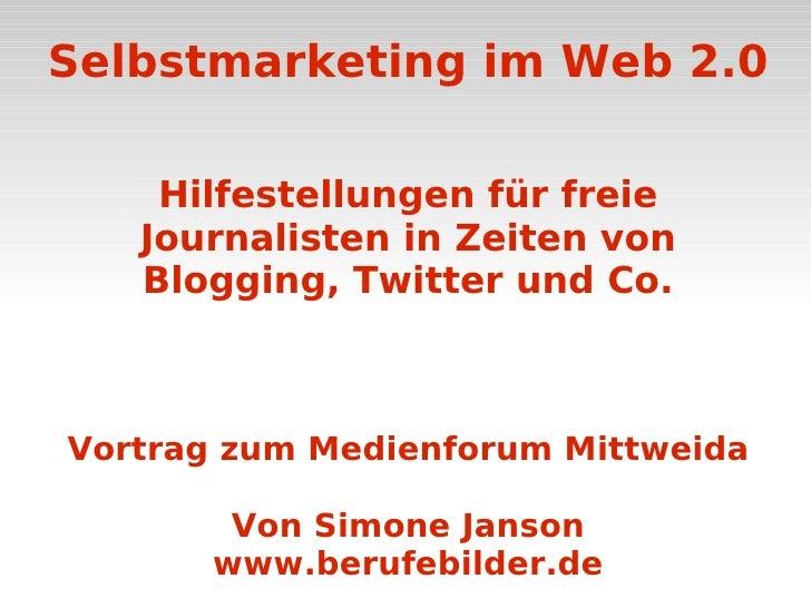 Selbstmarketing im Web 2.0  Hilfestellungen für freie Journalisten in Zeiten von Blogging, Twitter und Co. Vortrag zum Med...