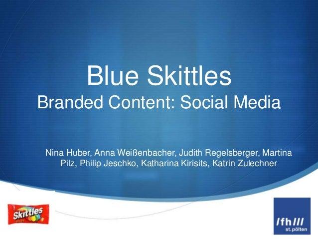 Blue SkittlesBranded Content: Social Media Nina Huber, Anna Weißenbacher, Judith Regelsberger, Martina    Pilz, Philip Jes...