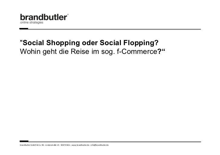 """""""Social Shopping oder Social Flopping?Wohin geht die Reise im sog. f-Commerce?""""brandbutler GmbH & Co. KG -‐ L..."""