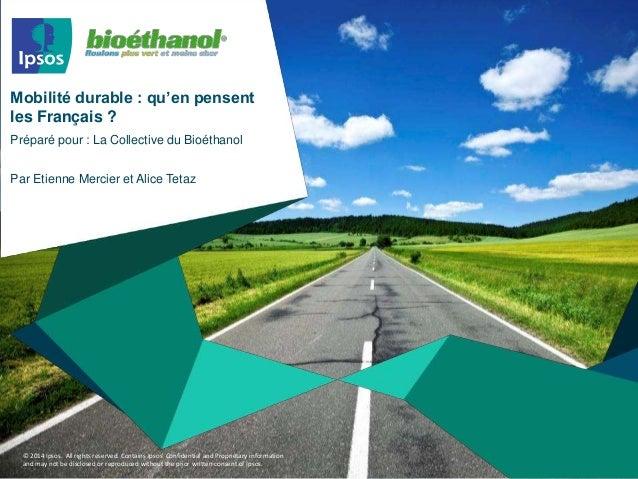 Mobilité durable : qu'en pensent  les Français ?  Préparé pour : La Collective du Bioéthanol  Par Etienne Mercier et Alice...
