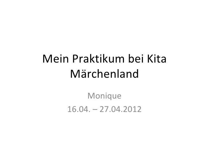 Mein Praktikum bei Kita    Märchenland         Monique    16.04. – 27.04.2012