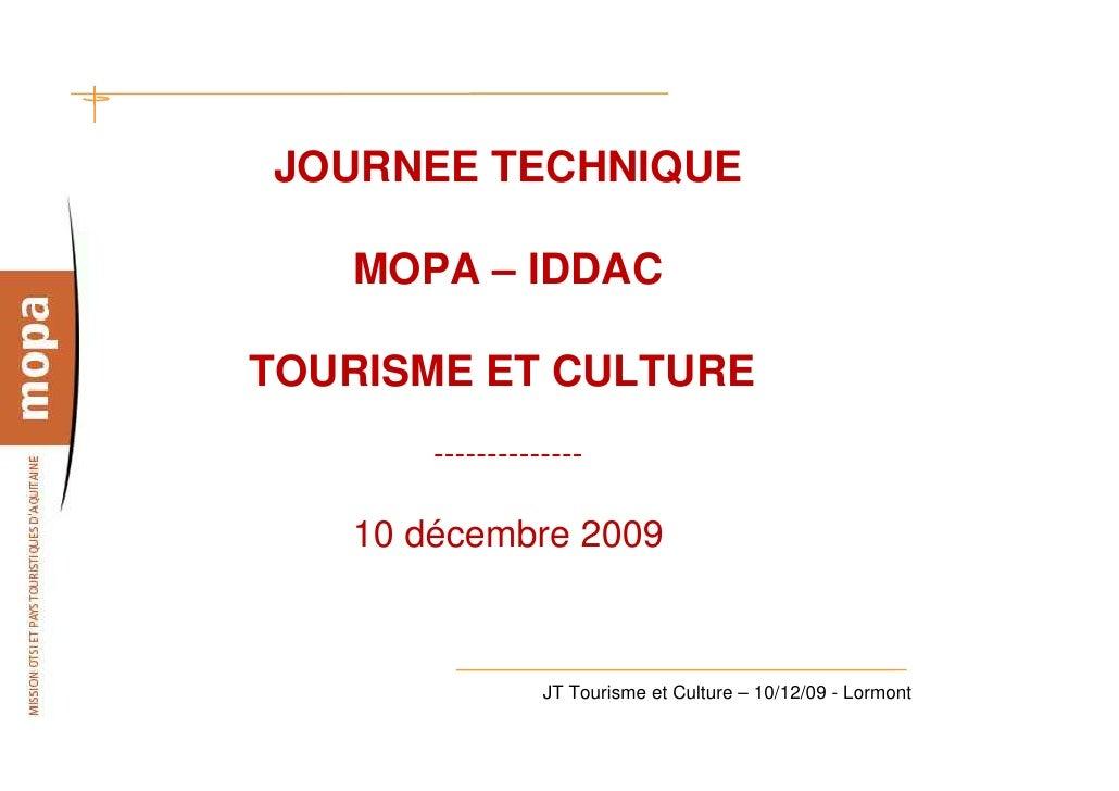 JOURNEE TECHNIQUE     MOPA – IDDAC  TOURISME ET CULTURE        --------------     10 décembre 2009                     JT ...