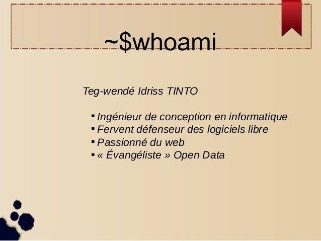 ~$whoami Teg-wendé Idriss TINTO  Ingénieur de conception en informatique  Fervent défenseur des logiciels libre  Passio...