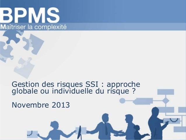 Gestion des risques SSI : approche globale ou individuelle du risque ? Novembre 2013