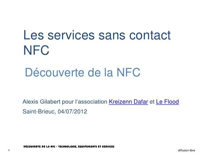 [Nouvelle version disponible: http://www.slideshare.net/AlexisGilabert/prsentation-nfc-2013 ] Présentation de la NFC - Kreizenn Dafar & Le Flood