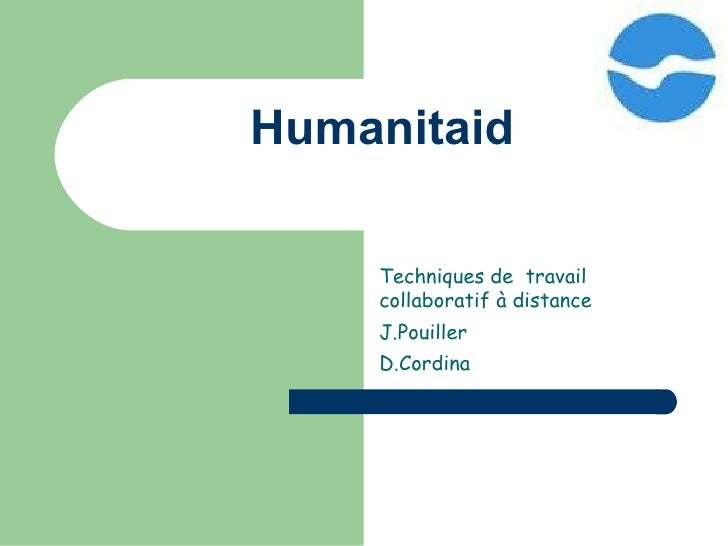 Humanitaid Techniques de  travail collaboratif à distance J.Pouiller D.Cordina