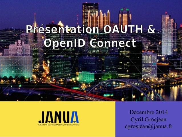 ( Décembre 2014 Cyril Grosjean cgrosjean@janua.fr Présentation OAUTH & OpenID Connect