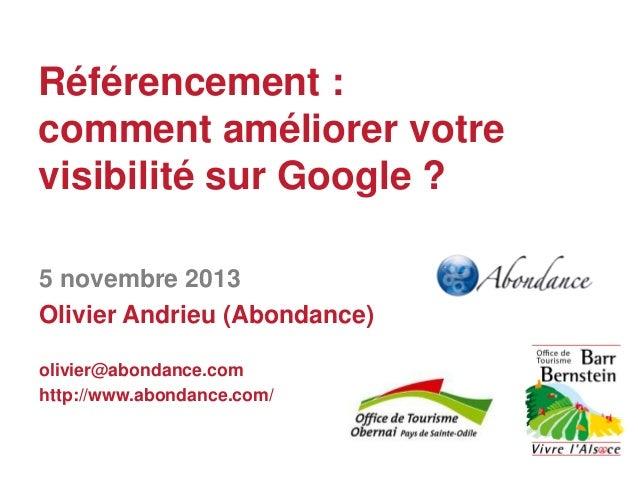 Référencement : comment améliorer votre visibilité sur Google ? 5 novembre 2013 Olivier Andrieu (Abondance) olivier@abonda...