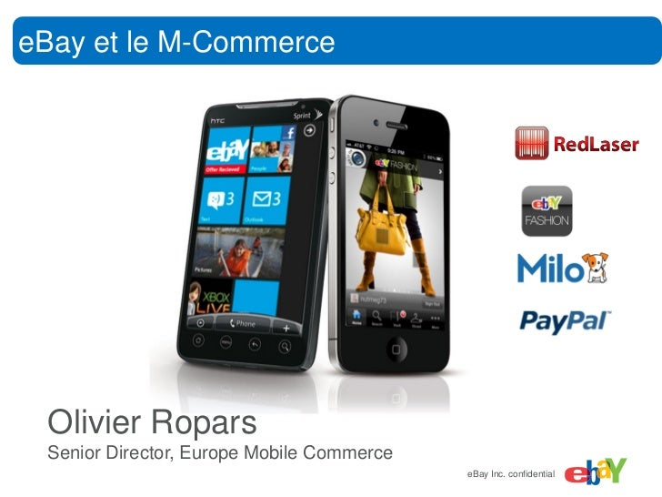 eBay et le M-Commerce Olivier Ropars Senior Director, Europe Mobile Commerce  eBay Inc. confidential                      ...