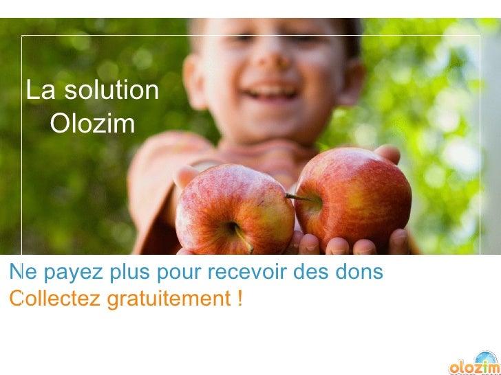 La solution Olozim Ne payez plus pour recevoir des dons Collectez gratuitement !