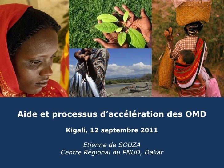 Aide et processus d'accélération des OMD<br />Kigali, 12 septembre 2011<br />Etienne de SOUZA<br />Centre Régional du PNUD...