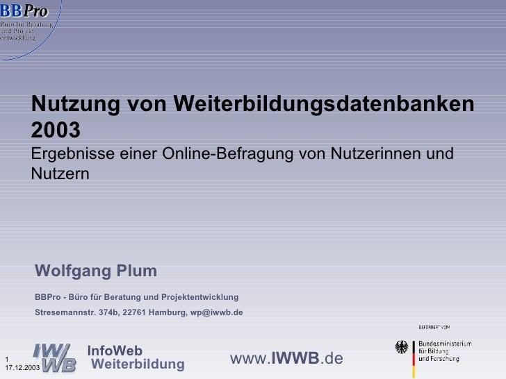 Nutzung von Weiterbildungsdatenbanken 2003 Ergebnisse einer Online-Befragung von Nutzerinnen und Nutzern Wolfgang Plum BBP...
