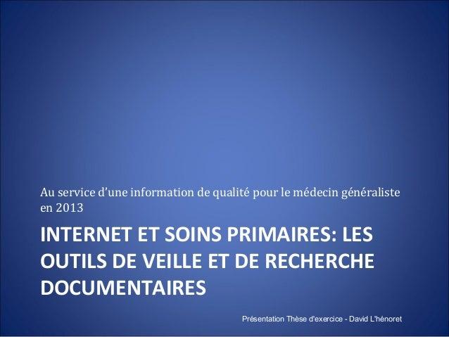 Internet et soins primaires: les outils de veille et de recherche documentaires au service d'une information de qualité pour le médecin généraliste en 2013