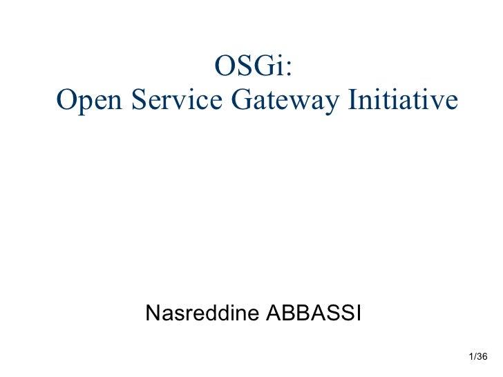 OSGi:  Open Service Gateway Initiative <ul><li>Nasreddine ABBASSI </li></ul>