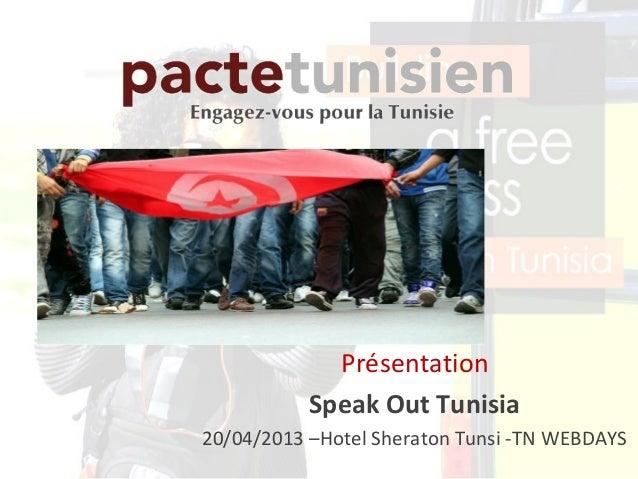PrésentationSpeak Out Tunisia20/04/2013 –Hotel Sheraton Tunsi -TN WEBDAYS