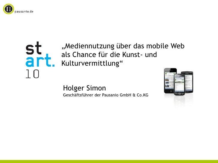 """""""Mediennutzung über das mobile Web als Chance für die Kunst- und Kulturvermittlung""""   Holger Simon Geschäftsführer der Pau..."""