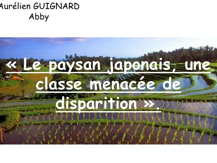 Aurélien GUIGNARD<br />Abby<br />«Le paysan japonais, une classe menacée de disparition».<br />