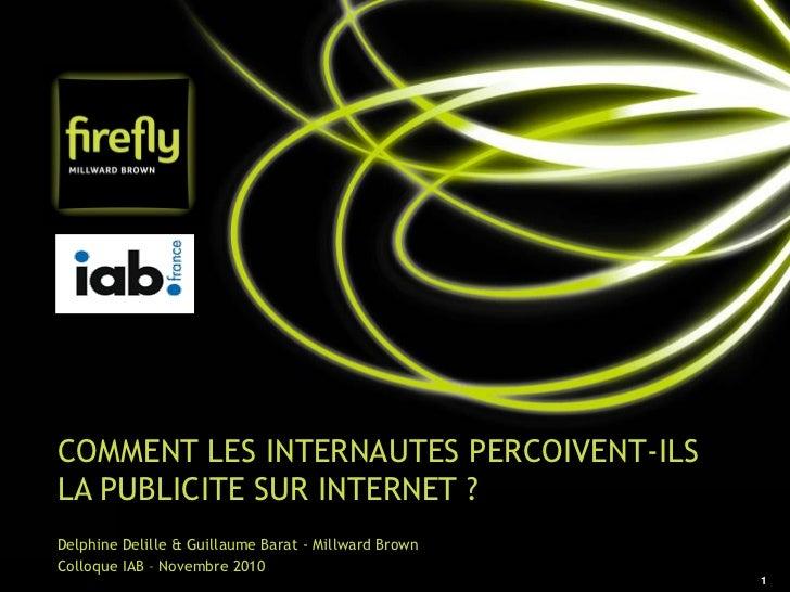 COMMENT LES INTERNAUTES PERCOIVENT-ILSLA PUBLICITE SUR INTERNET ?Delphine Delille & Guillaume Barat - Millward BrownColloq...