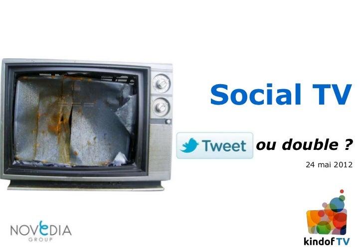 Social TV           ou double ?                24 mai 2012simaje