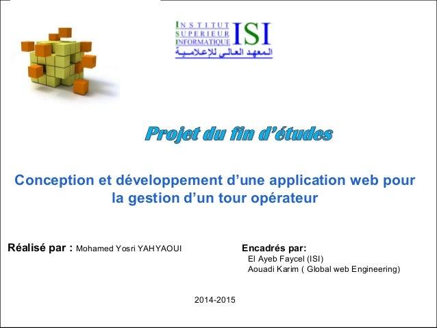 Conception et développement d'une application web pour la gestion d'un tour opérateur Réalisé par : Mohamed Yosri YAHYAOUI...