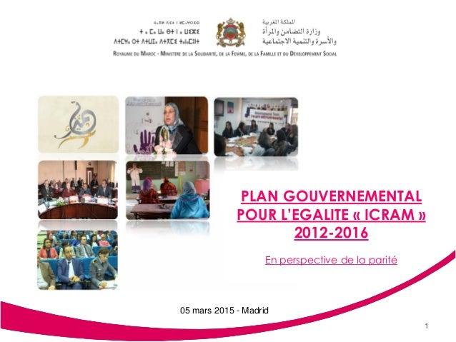 Plan Gouvernemental pour l'Egalité 2012-2016. 1 PLAN GOUVERNEMENTAL POUR L'EGALITE « ICRAM » 2012-2016 En perspective de l...