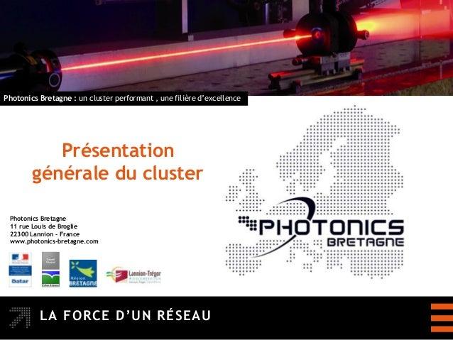 Photonics Bretagne : un cluster performant , une filière d'excellence           Présentation        générale du cluster Ph...