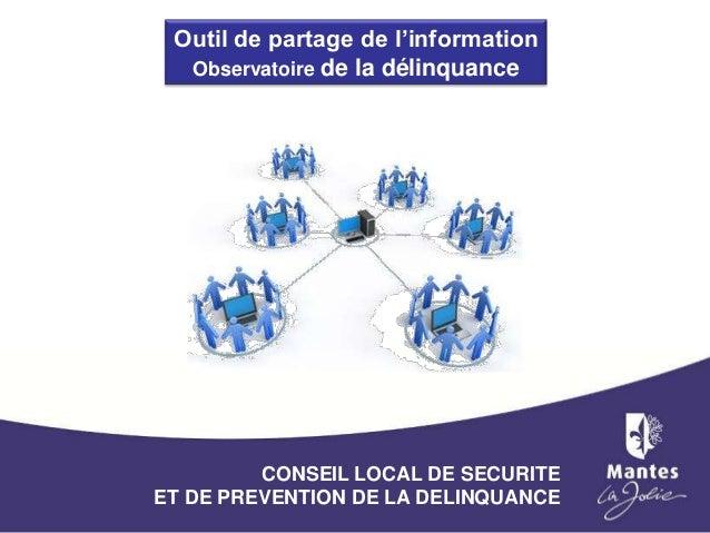 Outil de partage de l'information Observatoire de la délinquance  CONSEIL LOCAL DE SECURITE ET DE PREVENTION DE LA DELINQU...