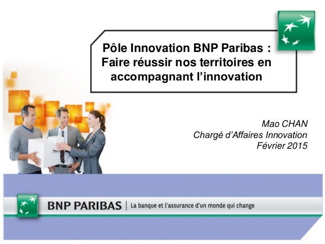 Pôle Innovation BNP Paribas : Faire réussir nos territoires en accompagnant l'innovation Mao CHAN Chargé d'Affaires Innova...