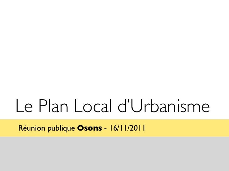 Le Plan Local d'UrbanismeRéunion publique Osons - 16/11/2011