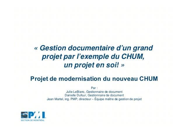 « Gestion documentaire d'un grand g projet par l'exemple du CHUM, un projet en soi! » Projet de modernisation du nouveau C...